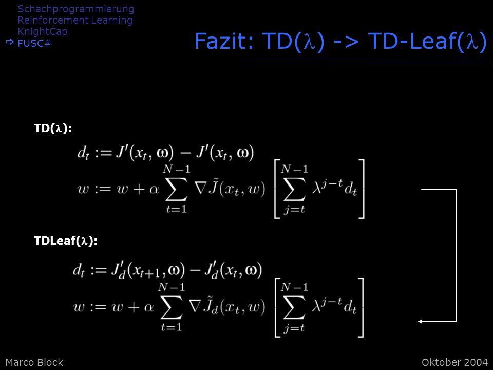 Marco BlockOktober 2004 Fazit: TD() -> TD-Leaf() TDLeaf(): TD(): Schachprogrammierung Reinforcement Learning KnightCap FUSC#