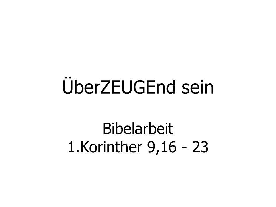 ÜberZEUGEnd sein Bibelarbeit 1.Korinther 9,16 - 23