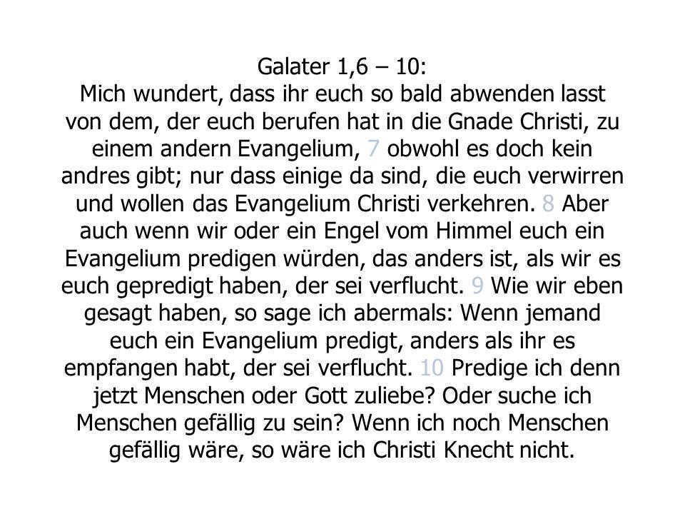 Galater 1,6 – 10: Mich wundert, dass ihr euch so bald abwenden lasst von dem, der euch berufen hat in die Gnade Christi, zu einem andern Evangelium, 7