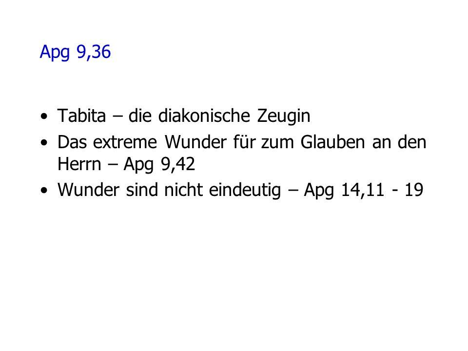 Apg 9,36 Tabita – die diakonische Zeugin Das extreme Wunder für zum Glauben an den Herrn – Apg 9,42 Wunder sind nicht eindeutig – Apg 14,11 - 19