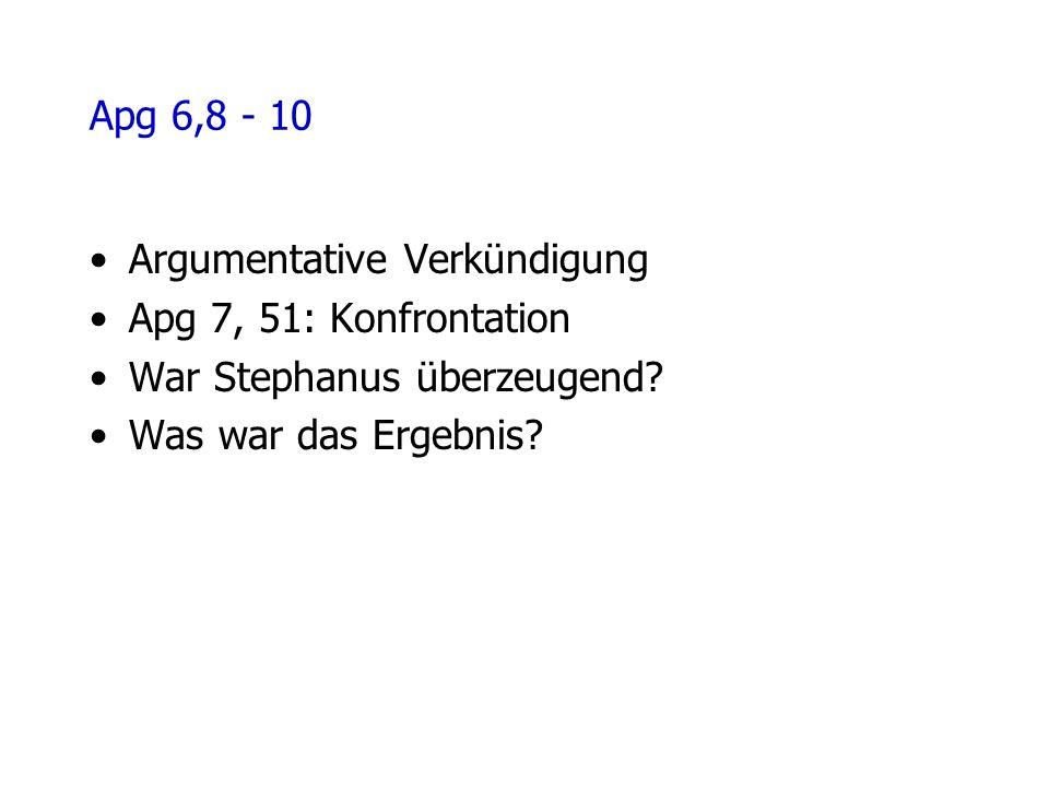 Apg 6,8 - 10 Argumentative Verkündigung Apg 7, 51: Konfrontation War Stephanus überzeugend.