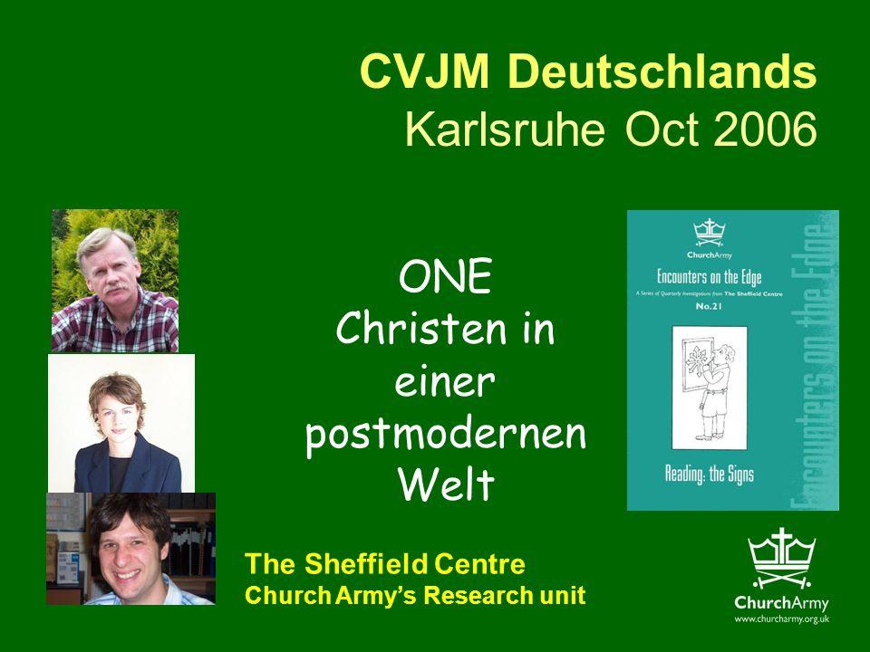 CVJM Deutschlands Karlsruhe Oct 2006 The Sheffield Centre Church Armys Research unit ONE Christen in einer postmodernen Welt