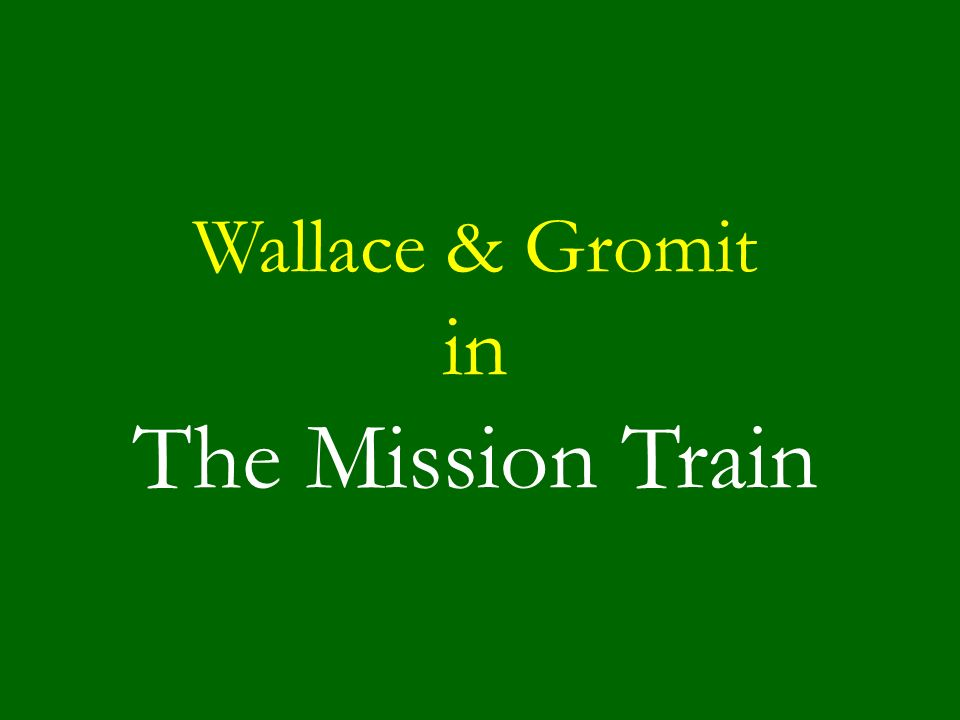 Wallace & Gromit in The Mission Train