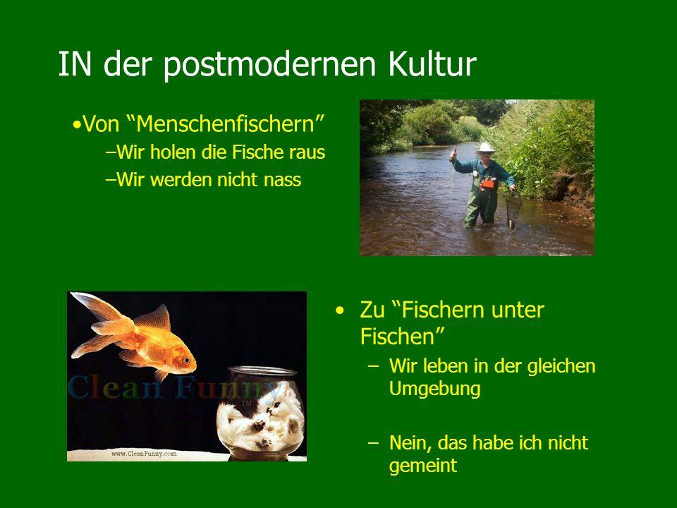 IN der postmodernen Kultur Zu Fischern unter Fischen –Wir leben in der gleichen Umgebung –Nein, das habe ich nicht gemeint Von Menschenfischern –Wir holen die Fische raus –Wir werden nicht nass