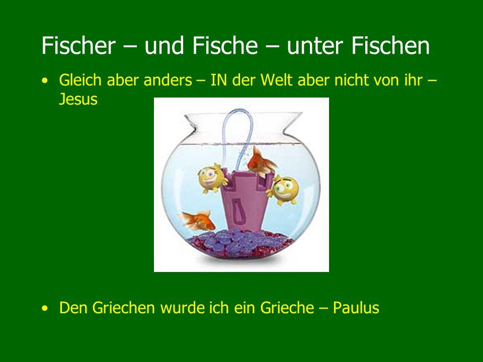 Fischer – und Fische – unter Fischen Gleich aber anders – IN der Welt aber nicht von ihr – Jesus Den Griechen wurde ich ein Grieche – Paulus