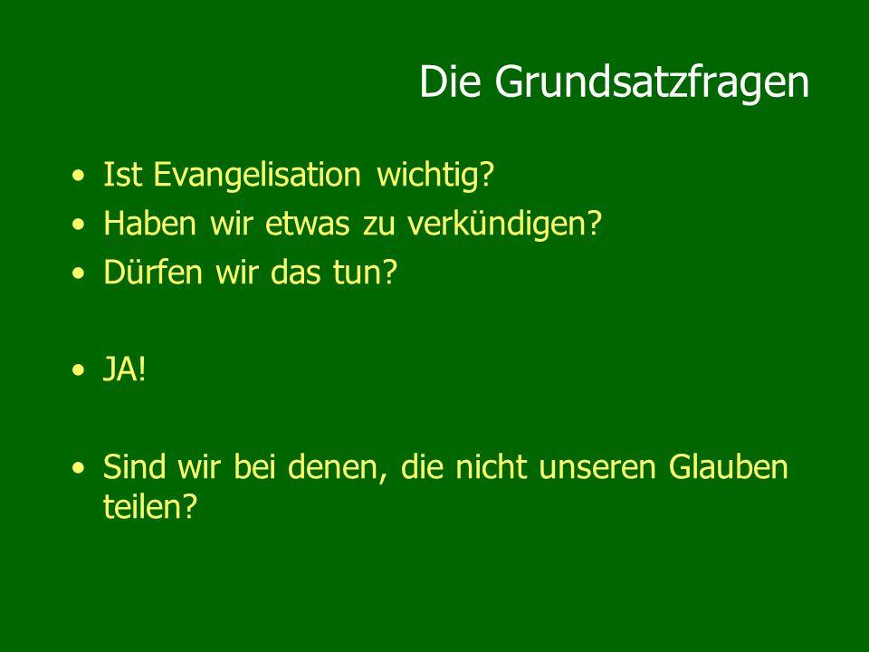 Die Grundsatzfragen Ist Evangelisation wichtig.Haben wir etwas zu verkündigen.
