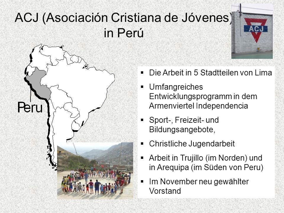 ACJ (Asociación Cristiana de Jóvenes) in Perú Die Arbeit in 5 Stadtteilen von Lima Umfangreiches Entwicklungsprogramm in dem Armenviertel Independenci