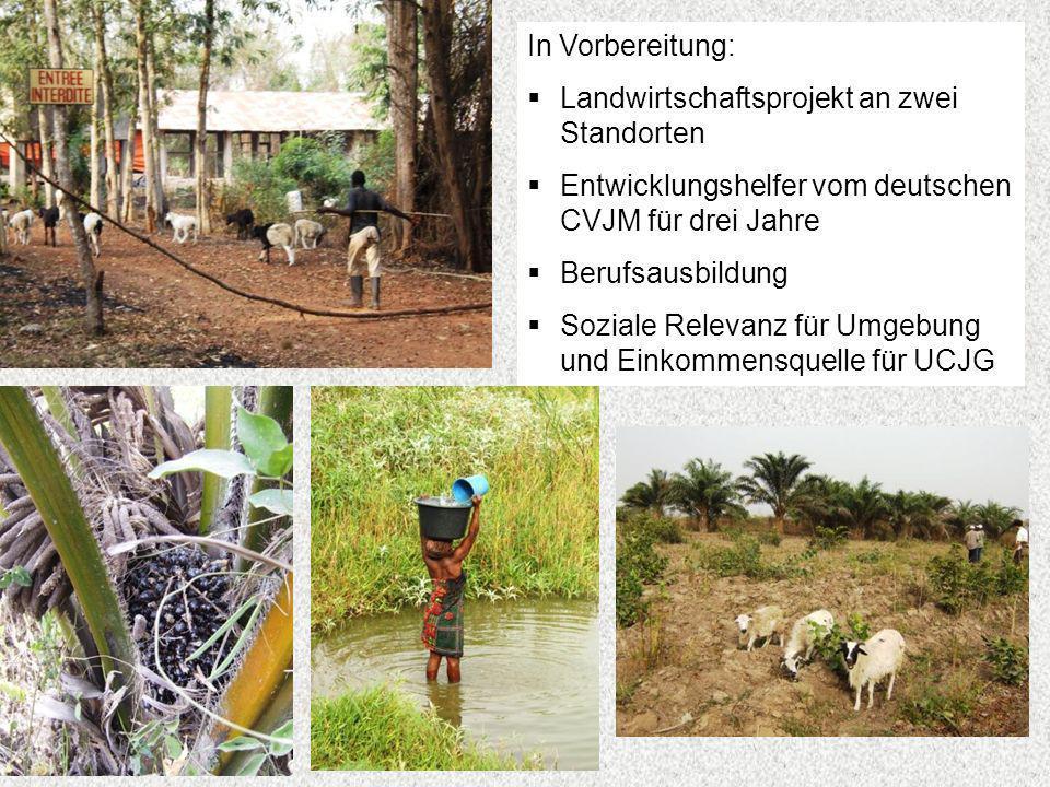 In Vorbereitung: Landwirtschaftsprojekt an zwei Standorten Entwicklungshelfer vom deutschen CVJM für drei Jahre Berufsausbildung Soziale Relevanz für