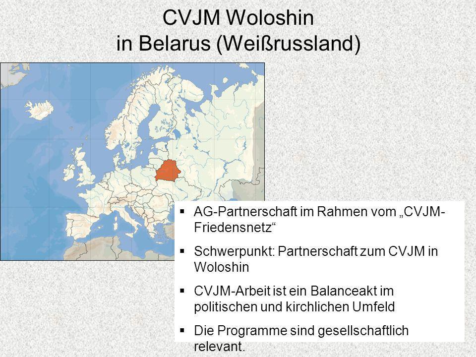 CVJM Woloshin in Belarus (Weißrussland) AG-Partnerschaft im Rahmen vom CVJM- Friedensnetz Schwerpunkt: Partnerschaft zum CVJM in Woloshin CVJM-Arbeit