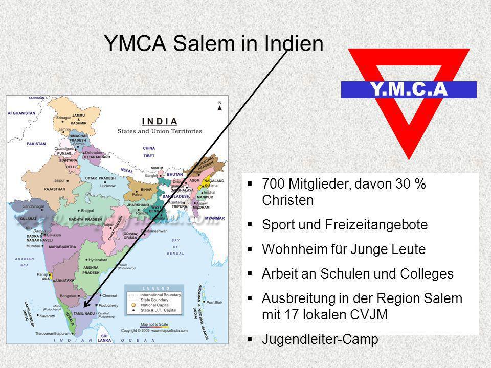 YMCA Salem in Indien 700 Mitglieder, davon 30 % Christen Sport und Freizeitangebote Wohnheim für Junge Leute Arbeit an Schulen und Colleges Ausbreitun