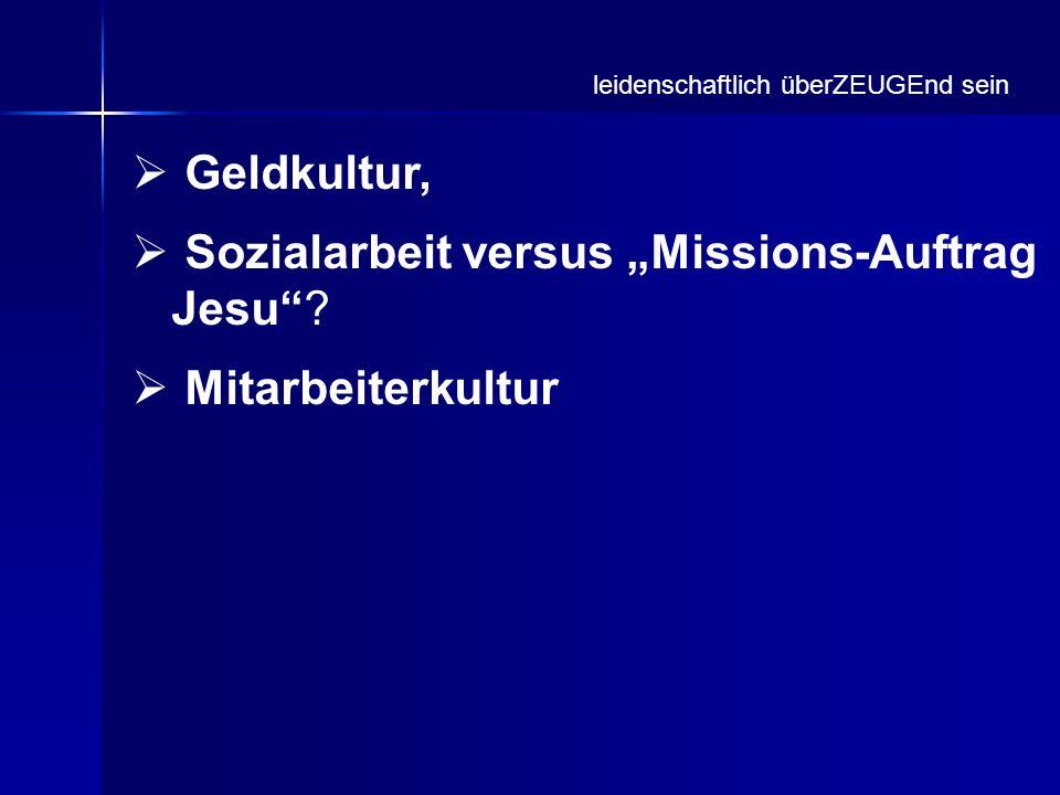 Geldkultur, Sozialarbeit versus Missions-Auftrag Jesu? Mitarbeiterkultur leidenschaftlich überZEUGEnd sein