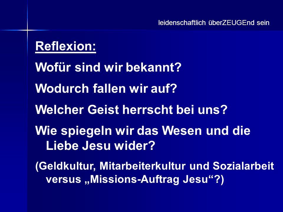 Reflexion: Wofür sind wir bekannt? Wodurch fallen wir auf? Welcher Geist herrscht bei uns? Wie spiegeln wir das Wesen und die Liebe Jesu wider? (Geldk