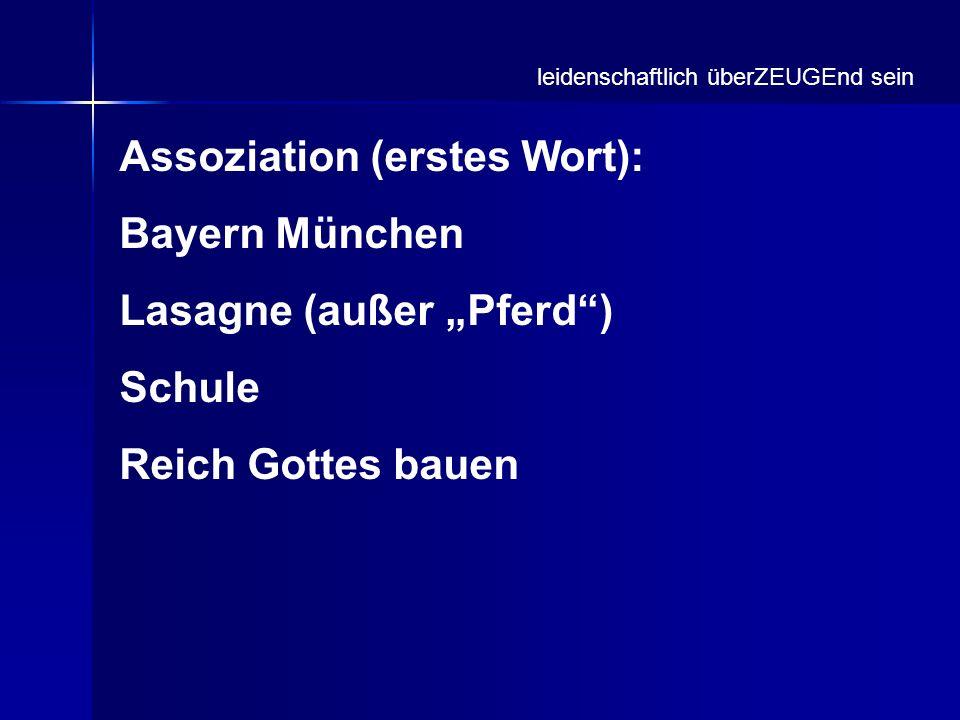 Assoziation (erstes Wort): Bayern München Lasagne (außer Pferd) Schule Reich Gottes bauen leidenschaftlich überZEUGEnd sein
