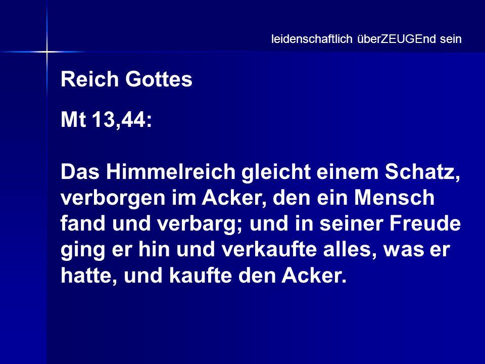 Reich Gottes Mt 13,44: Das Himmelreich gleicht einem Schatz, verborgen im Acker, den ein Mensch fand und verbarg; und in seiner Freude ging er hin und