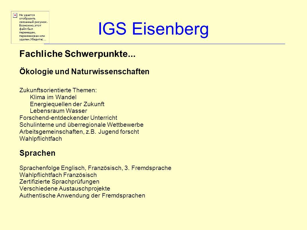 IGS Eisenberg Fachliche Schwerpunkte... Ökologie und Naturwissenschaften Zukunftsorientierte Themen: Klima im Wandel Energiequellen der Zukunft Lebens
