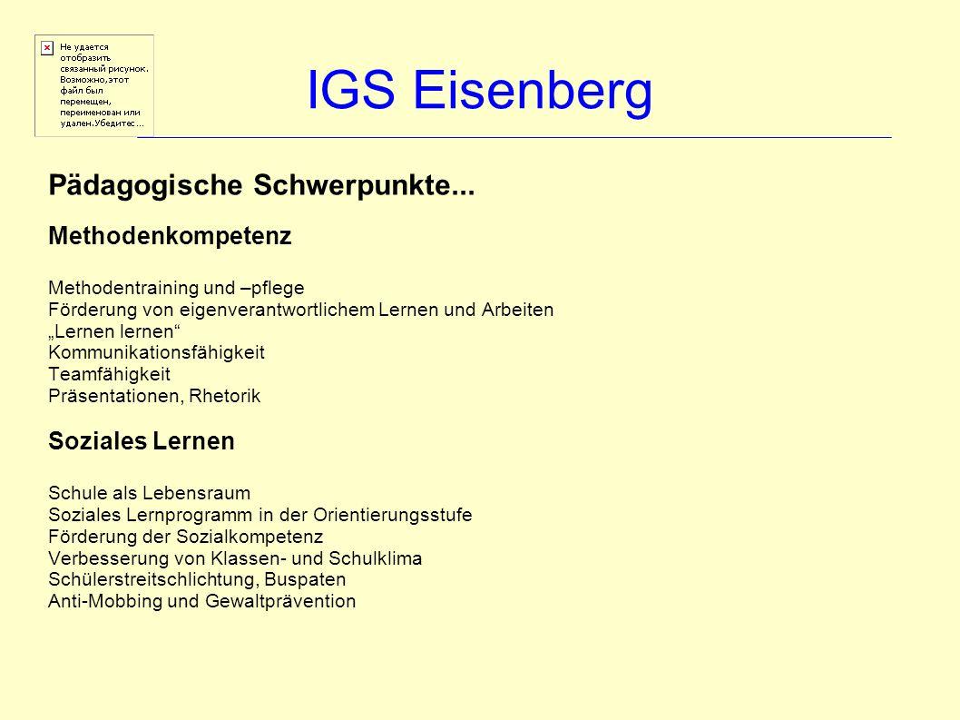 IGS Eisenberg Pädagogische Schwerpunkte... Methodenkompetenz Methodentraining und –pflege Förderung von eigenverantwortlichem Lernen und Arbeiten Lern