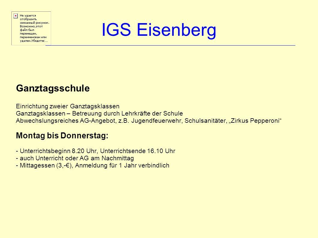 IGS Eisenberg Ganztagsschule Einrichtung zweier Ganztagsklassen Ganztagsklassen – Betreuung durch Lehrkräfte der Schule Abwechslungsreiches AG-Angebot