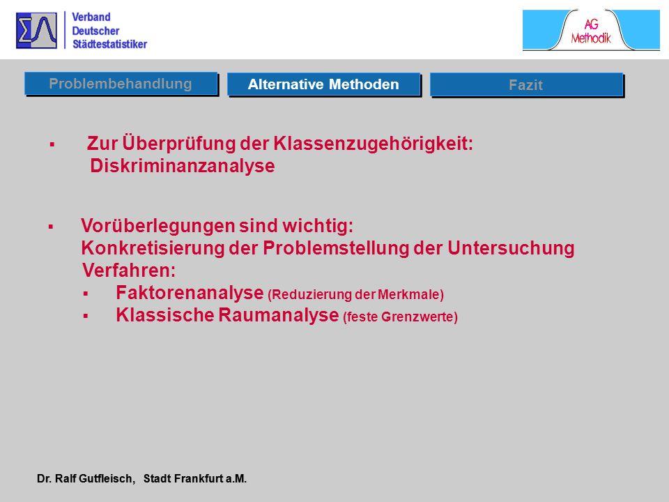 Dr. Ralf Gutfleisch, Stadt Frankfurt a.M. Vorüberlegungen sind wichtig: Konkretisierung der Problemstellung der Untersuchung Verfahren: Faktorenanalys