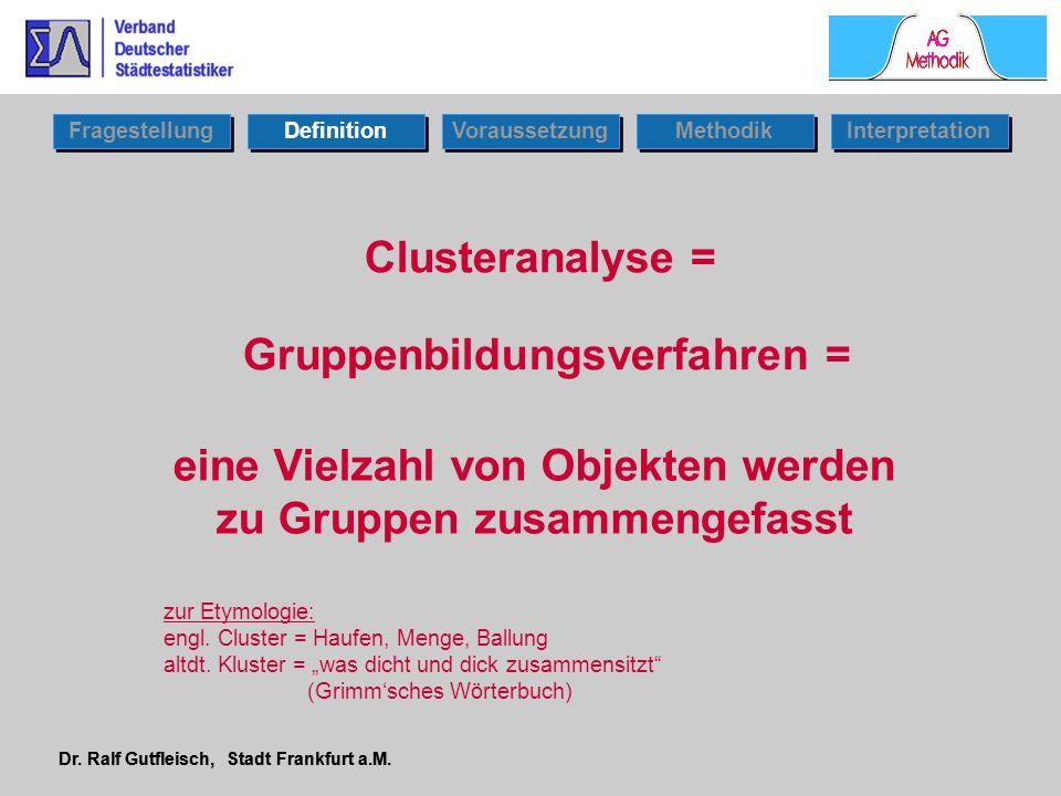 Dr. Ralf Gutfleisch, Stadt Frankfurt a.M. eine Vielzahl von Objekten werden zu Gruppen zusammengefasst Clusteranalyse = Gruppenbildungsverfahren = Fra