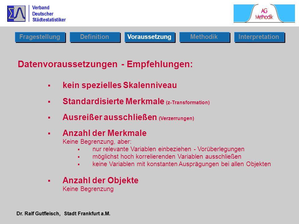 Dr. Ralf Gutfleisch, Stadt Frankfurt a.M. Datenvoraussetzungen - Empfehlungen: kein spezielles Skalenniveau Standardisierte Merkmale (z-Transformation