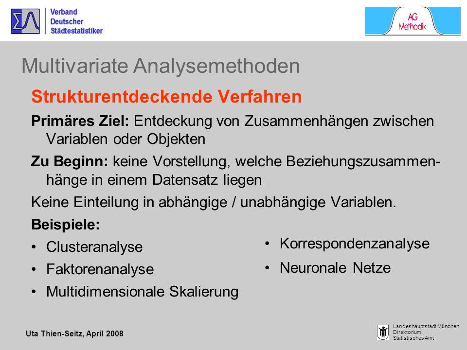 Uta Thien-Seitz, April 2008 Landeshauptstadt München Direktorium Statistisches Amt Strukturentdeckende Verfahren Faktorenanalyse: Situation: im Rahmen einer Erhebung wurden viele Variablen zu einer bestimmten Fragestellung erhoben Ziel: Bündelung der Variablen bzw.
