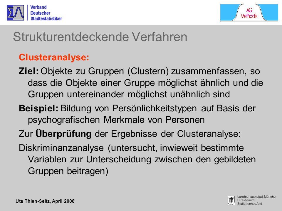 Uta Thien-Seitz, April 2008 Landeshauptstadt München Direktorium Statistisches Amt Strukturentdeckende Verfahren Clusteranalyse: Ziel: Objekte zu Grup