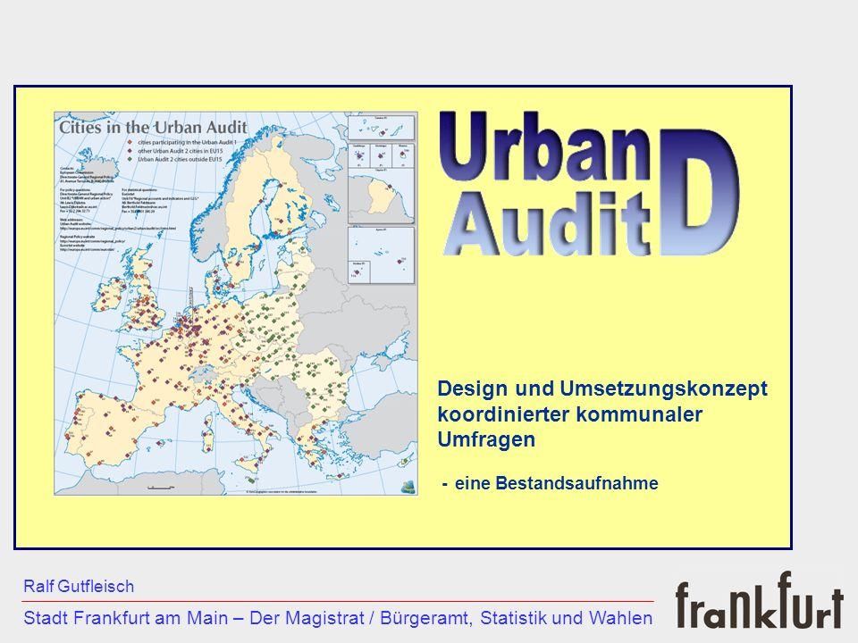___________________________________________________________ Stadt Frankfurt am Main – Der Magistrat / Bürgeramt, Statistik und Wahlen Ralf Gutfleisch Design und Umsetzungskonzept koordinierter kommunaler Umfragen Vorteile: höhere Anzahl von Teilnehmerstädten höhere Stichprobe je Stadt lokales Expertenwissen Einfluss auf die Steuerung der Umfrage (Fragen / Analyse) Ergebnis: 2/3 der europäischen Staaten führen die Untersuchung selbst durch und übernehmen den Fragebogen