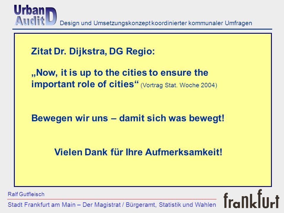 ___________________________________________________________ Stadt Frankfurt am Main – Der Magistrat / Bürgeramt, Statistik und Wahlen Ralf Gutfleisch Design und Umsetzungskonzept koordinierter kommunaler Umfragen Now, it is up to the cities to ensure the important role of cities (Vortrag Stat.