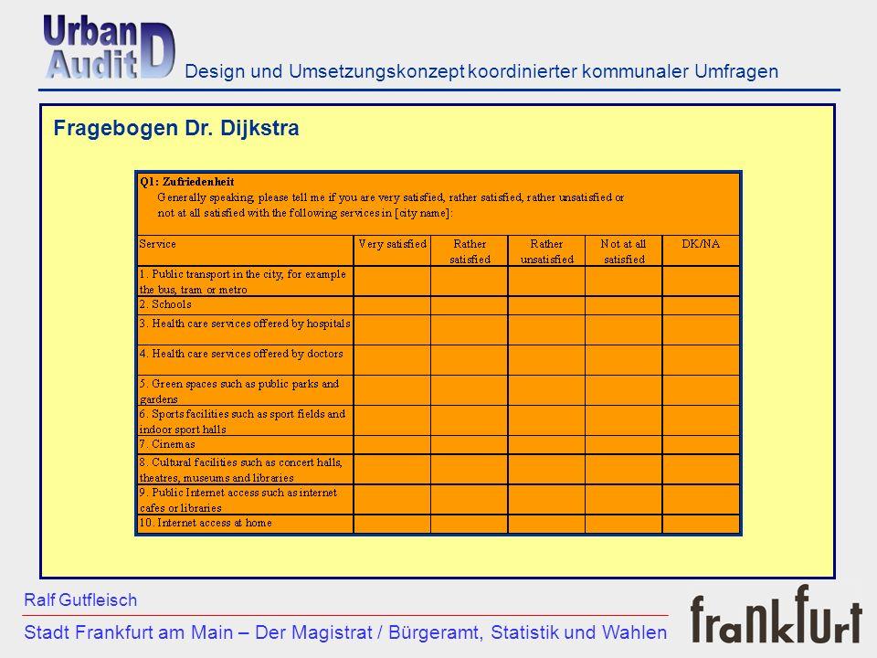 ___________________________________________________________ Stadt Frankfurt am Main – Der Magistrat / Bürgeramt, Statistik und Wahlen Ralf Gutfleisch Design und Umsetzungskonzept koordinierter kommunaler Umfragen Projekt erhält breite Zustimmung durch: