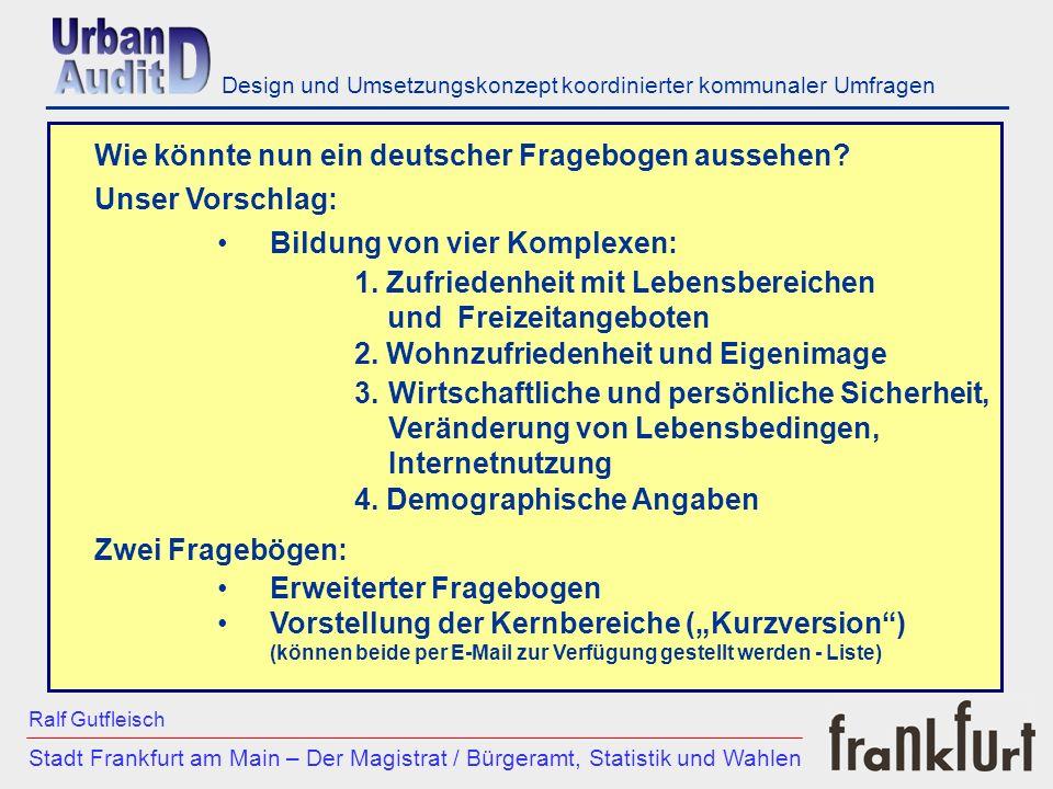 ___________________________________________________________ Stadt Frankfurt am Main – Der Magistrat / Bürgeramt, Statistik und Wahlen Ralf Gutfleisch Design und Umsetzungskonzept koordinierter kommunaler Umfragen Wie könnte nun ein deutscher Fragebogen aussehen.