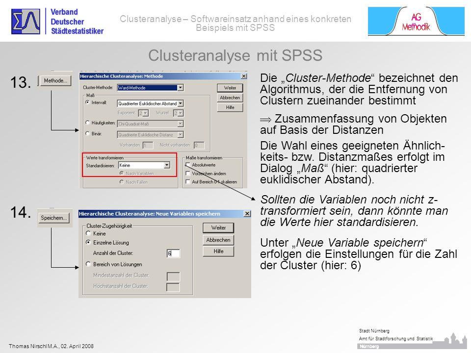 Thomas Nirschl M.A., 02. April 2008 Stadt Nürnberg Amt für Stadtforschung und Statistik 13. Clusteranalyse – Softwareinsatz anhand eines konkreten Bei