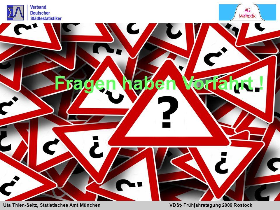 Uta Thien-Seitz, Statistisches Amt München VDSt- Frühjahrstagung 2009 Rostock Fragen haben Vorfahrt !