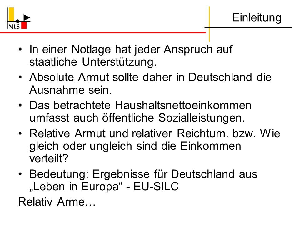 Einleitung In einer Notlage hat jeder Anspruch auf staatliche Unterstützung. Absolute Armut sollte daher in Deutschland die Ausnahme sein. Das betrach