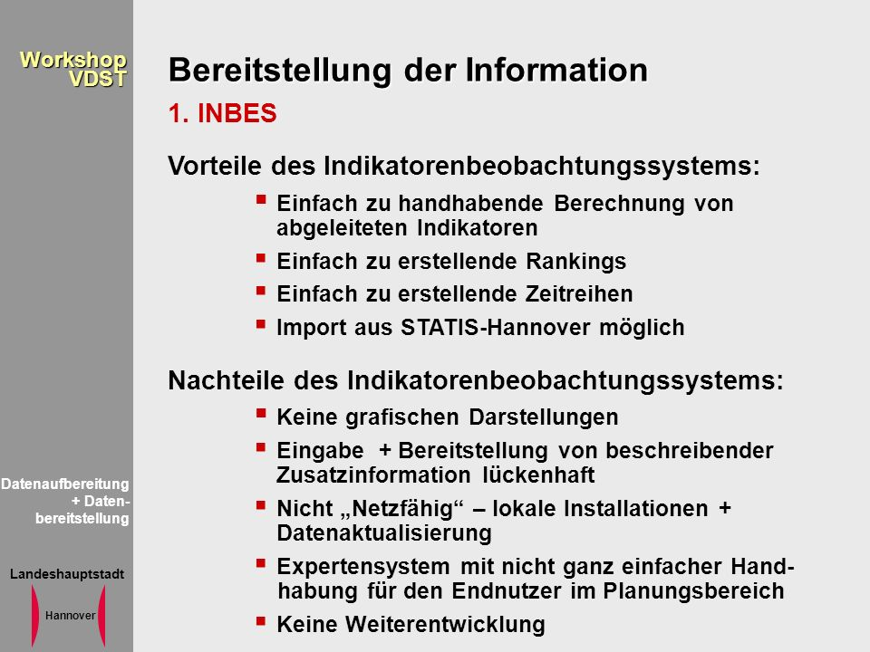 Landeshauptstadt Hannover WorkshopVDST Bereitstellung der Information 1. INBES Vorteile des Indikatorenbeobachtungssystems: Einfach zu handhabende Ber