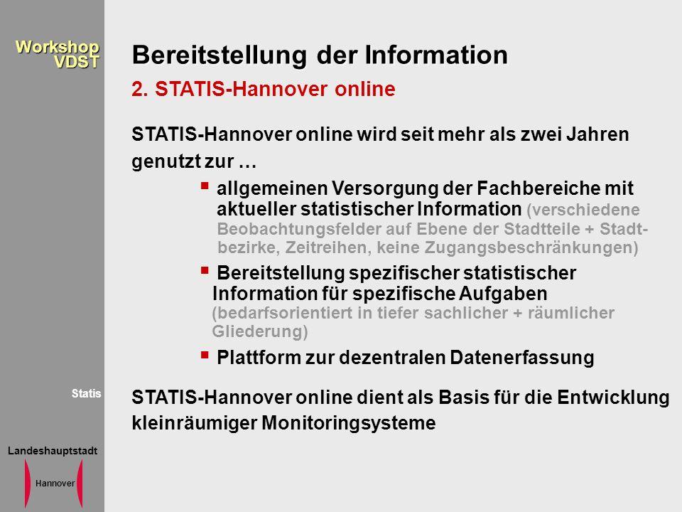 Landeshauptstadt Hannover WorkshopVDST Bereitstellung der Information 2. STATIS-Hannover online STATIS-Hannover online wird seit mehr als zwei Jahren