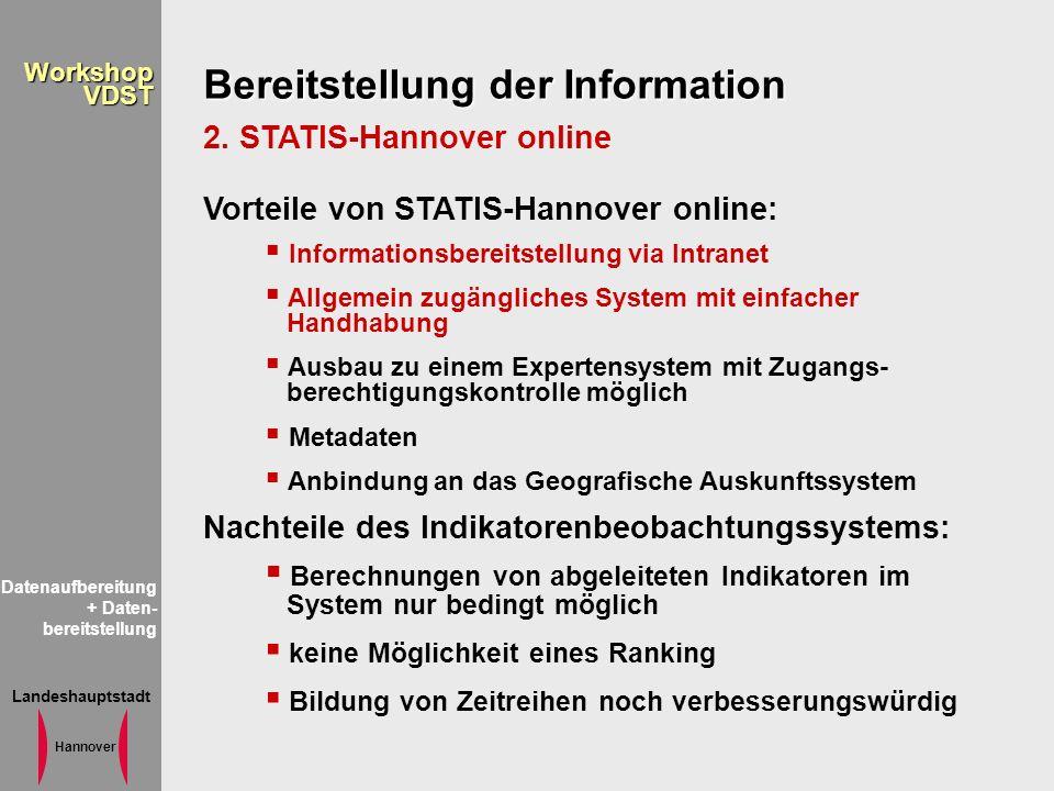 Landeshauptstadt Hannover WorkshopVDST Bereitstellung der Information 2. STATIS-Hannover online Vorteile von STATIS-Hannover online: Informationsberei