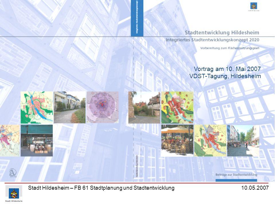 Stadt Hildesheim – FB 61 Stadtplanung und Stadtentwicklung 10.05.2007 Vortrag am 10. Mai 2007 VDST-Tagung, Hildesheim