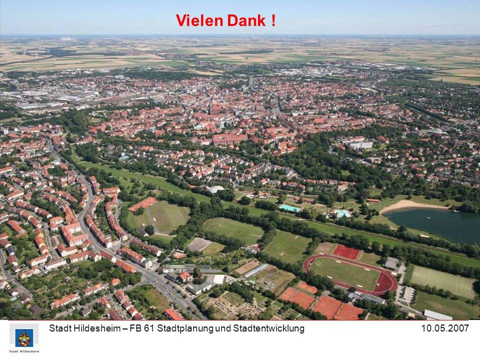 Stadt Hildesheim – FB 61 Stadtplanung und Stadtentwicklung 10.05.2007 Vielen Dank !