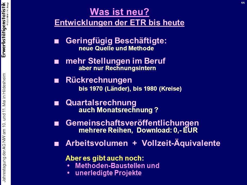 Erwerbstätigenstatistik © LDS NRW / H. Menge Jahrestagung der AG NW am 10. und 11. Mai in Hildesheim 11 Was ist neu? Entwicklungen der ETR bis heute G