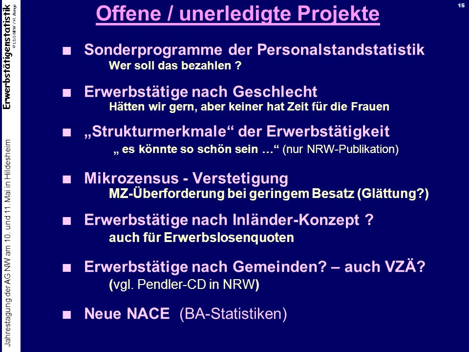 Erwerbstätigenstatistik © LDS NRW / H. Menge Jahrestagung der AG NW am 10. und 11. Mai in Hildesheim 15 Offene / unerledigte Projekte Sonderprogramme