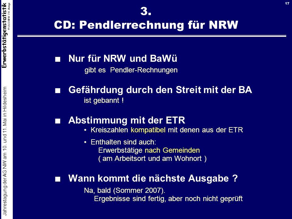 Erwerbstätigenstatistik © LDS NRW / H. Menge Jahrestagung der AG NW am 10. und 11. Mai in Hildesheim 17 3. CD: Pendlerrechnung für NRW Nur für NRW und