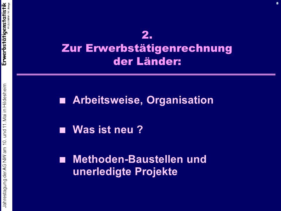 Erwerbstätigenstatistik © LDS NRW / H. Menge Jahrestagung der AG NW am 10. und 11. Mai in Hildesheim 8 2. Zur Erwerbstätigenrechnung der Länder: Arbei