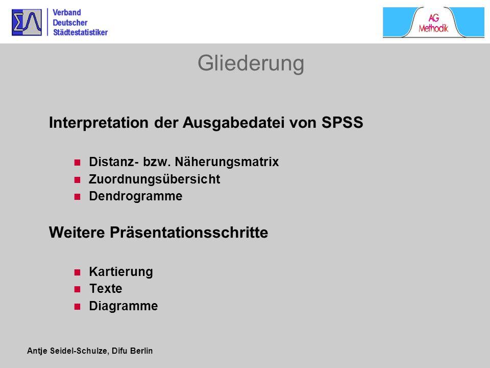 Antje Seidel-Schulze, Difu Berlin SPSS - Distanzmatrix zeigt die Situation vor dem ersten Schritt des Clusterverfahren Werte stehen für Abstände zwischen sämtlichen möglichen Paaren (Ähnlichkeitsmaß ist die quadrierte euklidische Distanz) je kleiner, die Werte, desto ähnlicher sind die Städte; je größer, die Werte, desto unähnlicher Zielgruppen: Fachpublikum, Statistiker Informationsgehalt : ++ Präsentationswert: --