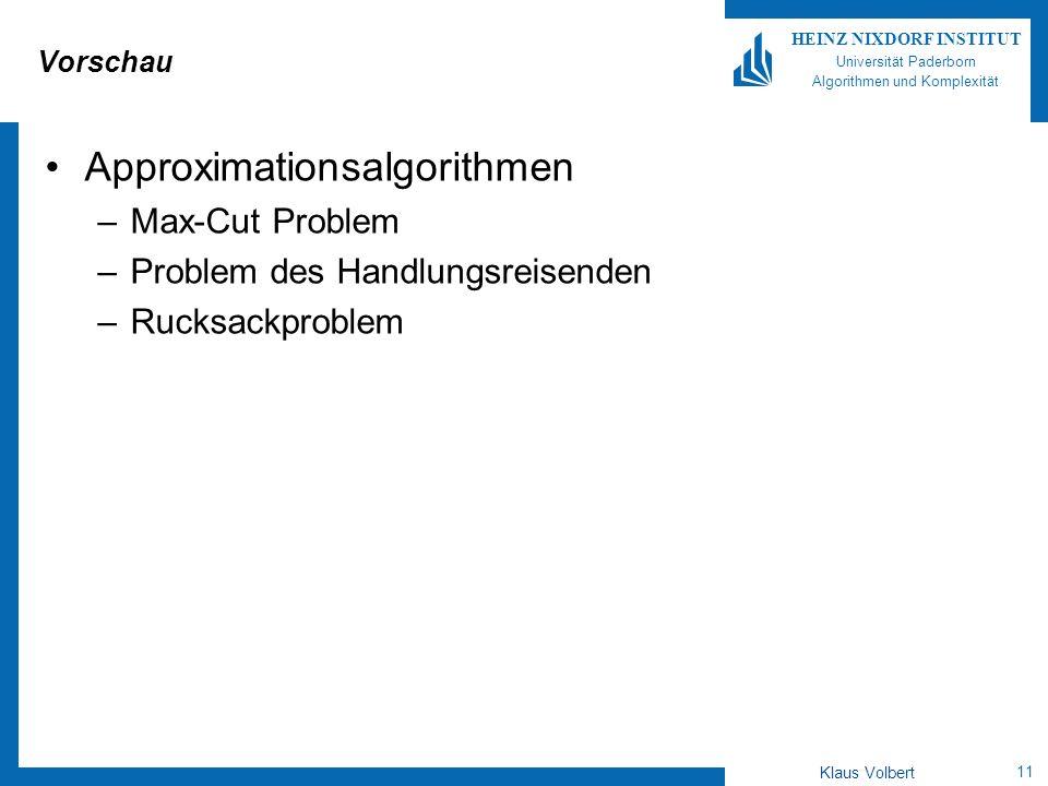 11 HEINZ NIXDORF INSTITUT Universität Paderborn Algorithmen und Komplexität Klaus Volbert Vorschau Approximationsalgorithmen –Max-Cut Problem –Problem des Handlungsreisenden –Rucksackproblem