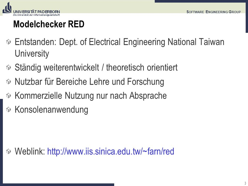 3 S OFTWARE E NGINEERING G ROUP Modelchecker RED Entstanden: Dept.