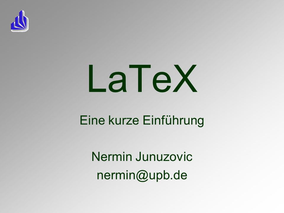 LaTeX Eine kurze Einführung Nermin Junuzovic nermin@upb.de