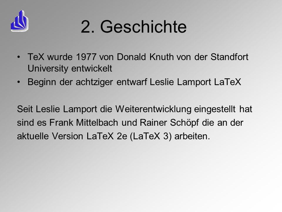 2. Geschichte TeX wurde 1977 von Donald Knuth von der Standfort University entwickelt Beginn der achtziger entwarf Leslie Lamport LaTeX Seit Leslie La