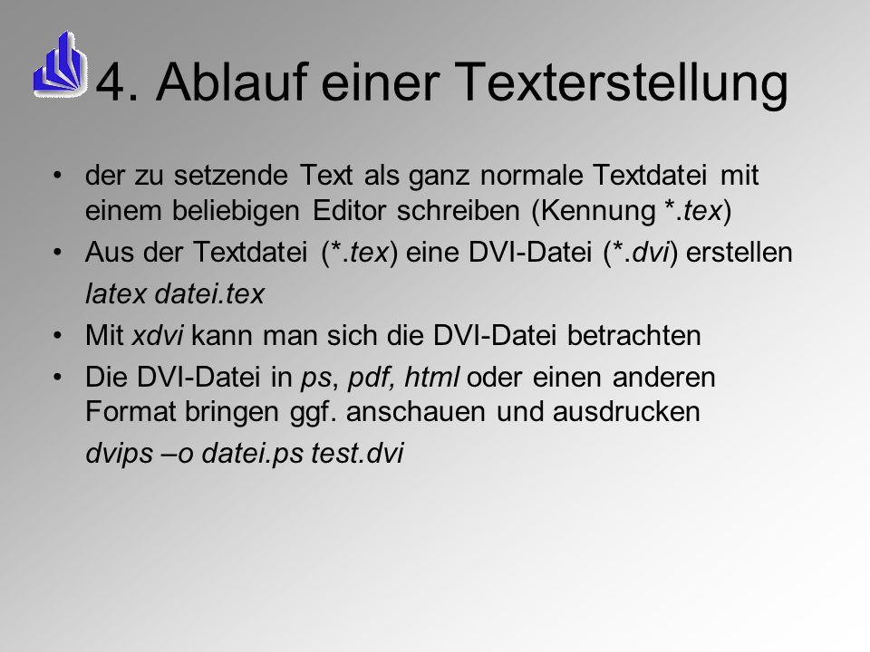4. Ablauf einer Texterstellung der zu setzende Text als ganz normale Textdatei mit einem beliebigen Editor schreiben (Kennung *.tex) Aus der Textdatei