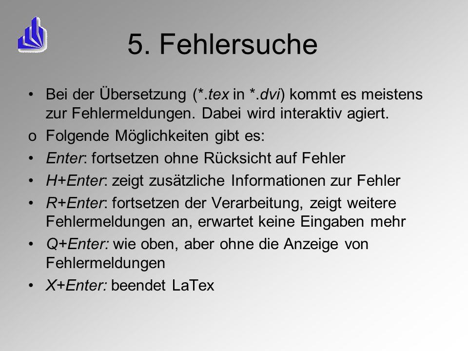 5. Fehlersuche Bei der Übersetzung (*.tex in *.dvi) kommt es meistens zur Fehlermeldungen. Dabei wird interaktiv agiert. oFolgende Möglichkeiten gibt