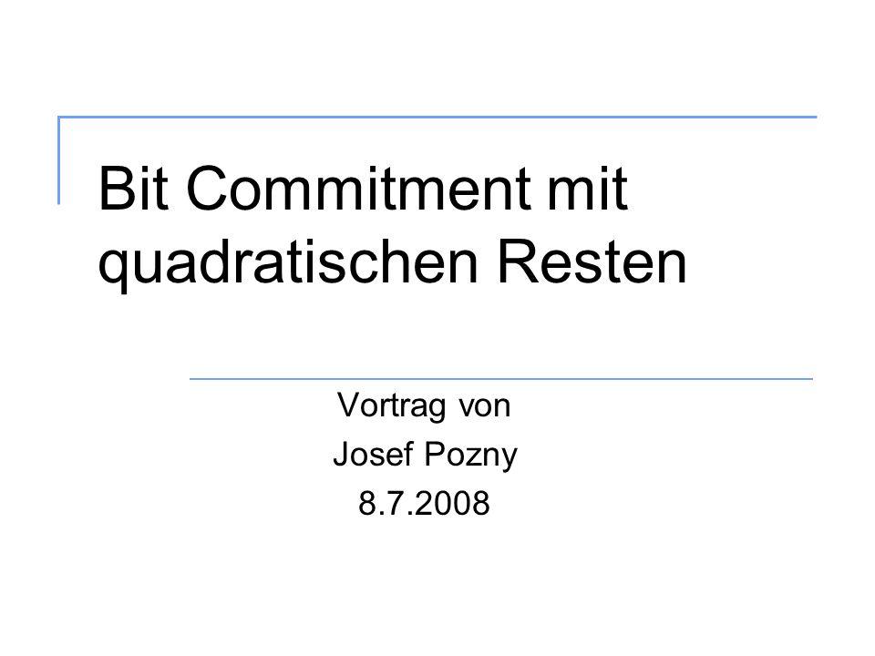 Bit Commitment mit quadratischen Resten Vortrag von Josef Pozny 8.7.2008
